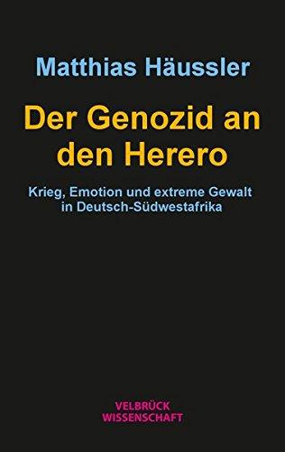 Der Genozid an den Herero: Krieg, Emotion und extreme Gewalt in Deutsch-Südwestafrika