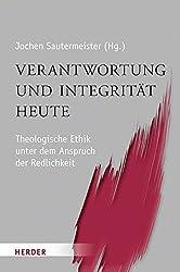 Verantwortung und Integrität heute: Theologische Ethik unter dem Anspruch der Redlichkeit. Für Konrad Hilpert