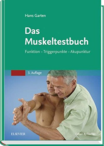 Das Muskeltestbuch: Funktion - Triggerpunkte - Akupunktur -