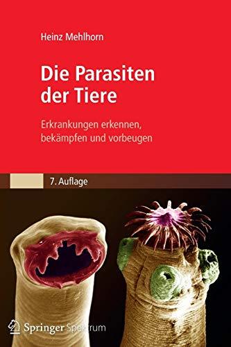 Die Parasiten der Tiere: Erkrankungen erkennen, bekämpfen und vorbeugen