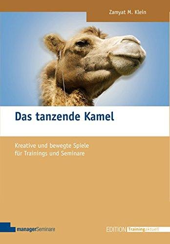 Das tanzende Kamel: Kreative und bewegte Spiele für Trainings und Seminare (Edition Training aktuell)