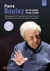 Pierre Boulez and the Lucerne Festival Academy: Inheriting the Future of Music documentary (Bonus Concert: DEBUSSY Jeux BOULEZ Notations & Répons) [DVD] [2009] [2010]
