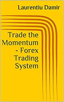 Trade the Momentum - Forex Trading System (English Edition) von [Damir, Laurentiu]
