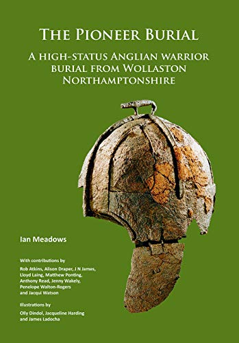 The Pioneer Burial: A high-status Anglian warrior burial from Wollaston Northamptonshire (Lane Pioneer)
