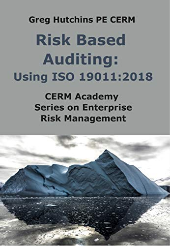 Risk Based Auditing: Using ISO 19011:2018 (CERM Academy Series On Enterprise Risk Management) (English Edition)