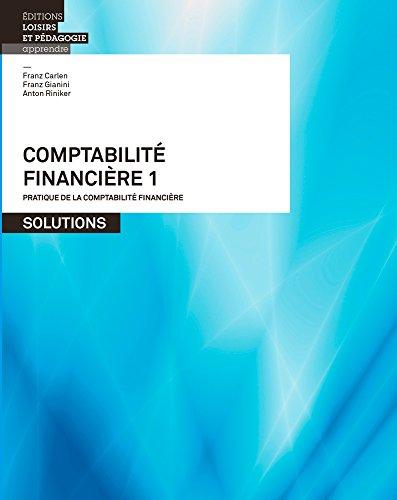 Comptabilité financière : Tome 1, Pratique de la comptabilité financière. Solutions