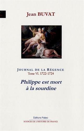 Journal de la Régence : Tome 6 : (1722-1724) Philippe est mort à la sourdine