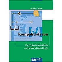 Kompaktwissen für IT-Systemkaufleute und Informatikkaufleute