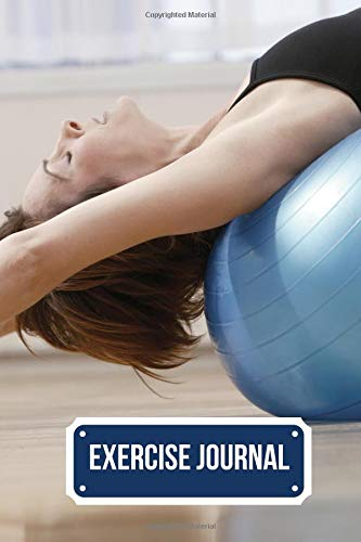 Exercise Journal: Great Fitness Diary and Nutritional Log, Set Goals, Monitor Your Progress, Record Weight Loss, For Men & Women, Get Fit & Stay Fit, ... 6