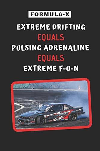Formula-X: Extreme Drifting = Pulsing Adrenaline = Extreme Fun: Novelty Lined Notebook / Journal To Write In Perfect Gift Item (6 x 9 inches)
