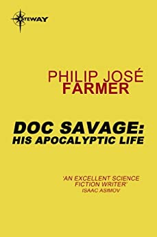 Doc Savage: His Apocalyptic Life by [Farmer, Philip Jose]