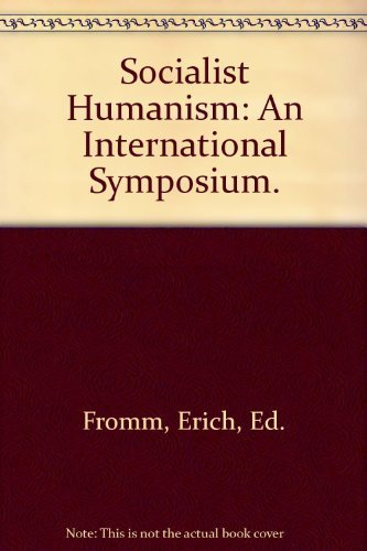 Socialist Humanism: An International Symposium.