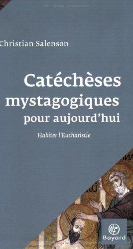 Catéchèses mystagogiques pour aujourd'hui : Habiter l'Eucharistie