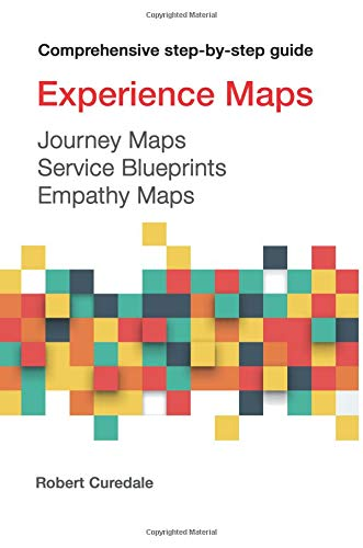 Experience Maps Journey Maps Service Blueprints Empathy Maps par Robert A Curedale