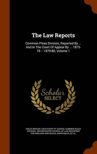 The Law Reports: Common Pleas Division, Reported By ... And In The Court Of Appeal By ... 1875-76 -- 1879-80, Volume 1