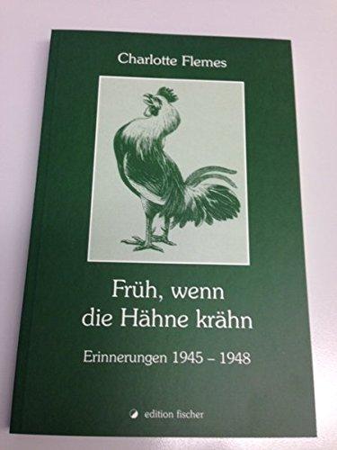 Früh, wenn die Hähne krähn: Erinnerungen 1945-1948 (edition fischer)