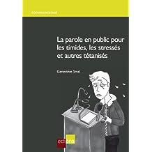 La parole en public pour les timides, les stressés et autres tétanisés: Guide pratique pour devenir un bon orateur (HORS COLLECTION)
