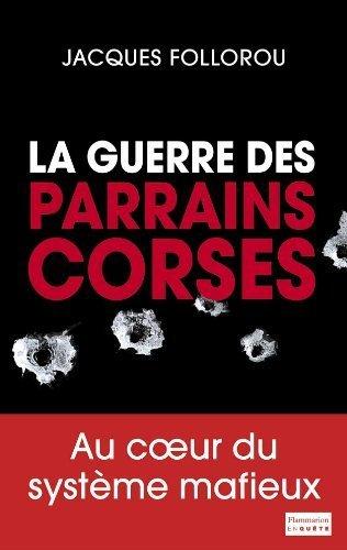 La guerre des parrains corses de Jacques Follorou (2013) Broch