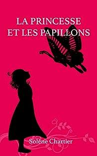 La princesse et les papillons par Solène Chartier