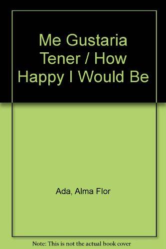 Me Gustaria Tener / How Happy I Would Be por Alma Flor Ada