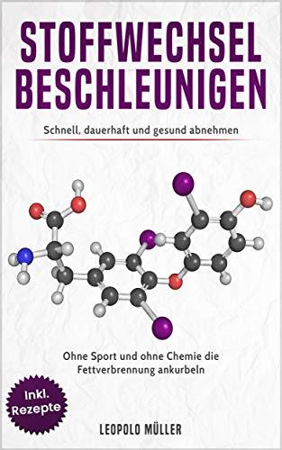 STOFFWECHSEL BESCHLEUNIGEN Schnell, dauerhaft und gesund abnehmen Ohne Sport und Chemie die Fettverbrennung ankurbeln inkl. Rezepte