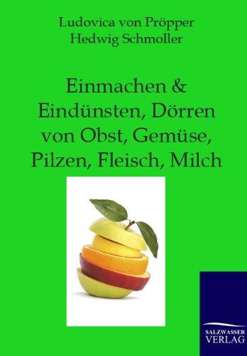 Einmachen + Eindünsten, Dörren von Obst, Gemüse, Pilzen, Fleisch, Milch: Wie macht man feine Marmeladen und Gelees?