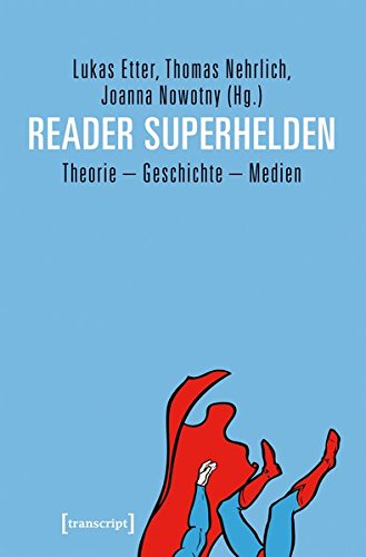 Reader Superhelden: Theorie - Geschichte - Medien (Edition Kulturwissenschaft, Band 133)