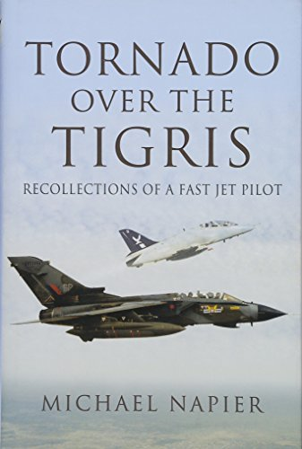 Tornado Over the Tigris: Recollections of a Fast Jet Pilot