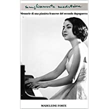 semplicemente madeleine: Memorie di una pianista francese del secondo dopoguerra (Italian Edition)