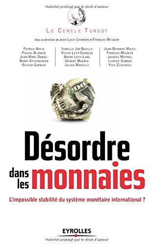 Désordre dans les monnaies: L'impossible stabilité du système monétaire international.