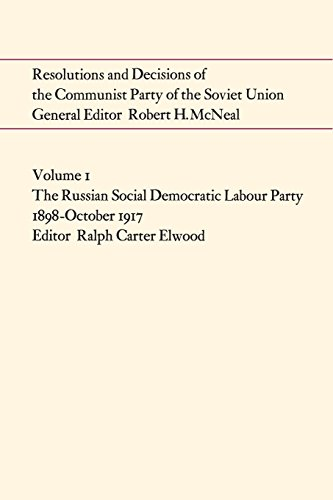 Resolutions and Decisions of the Communist Party of the Soviet Union Volume  1: The Russian Social Democratic Labour Party 1899-October 1917