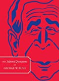 The Selected Quotations of George W. Bush by Compiled by Kristy Dellach (2007-11-01)