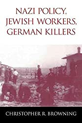 [(Nazi Policy, Jewish Workers, German Killers)] [By (author) Christopher R. Browning] published on (March, 2009)