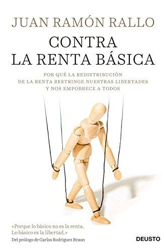 Contra la renta básica: Por qué la redistribución de la renta restringe nuestras libertades y nos empobrece a todos por Juan Ramón Rallo Julián