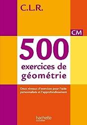 CLR 500 exercices de géométrie CM - Livre de l'élève - Ed. 2014