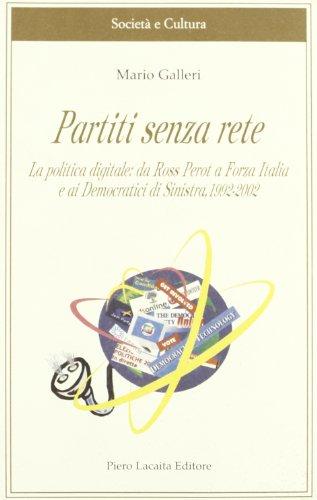 Partiti senza rete. La politica digitale: da Ross Perot a Forza Italia e ai democratici di Sinistra 1992-2002 (Società e cultura) por Mario Galleri