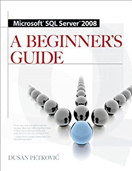 MICROSOFT SQL SERVER 2008 A BEGINNER'S GUIDE 4/E: A Beginner's Guide by [Petkovic, Dusan]