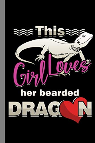 This Girl Loves Her Bearded Dragon: Animals Gift For Veterinarian And Pet Lovers (6'x9') Dot Grid Notebook To Write In