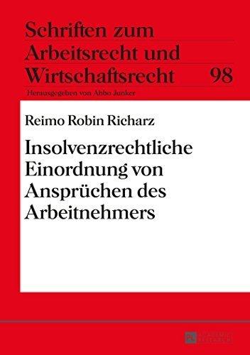 Insolvenzrechtliche Einordnung von Anspr????chen des Arbeitnehmers (Schriften zum Arbeitsrecht und Wirtschaftsrecht) (German Edition) by Reimo Robin Richarz (2016-01-30)