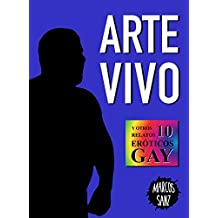 Arte vivo: Y otros 10 relatos eróticos gay