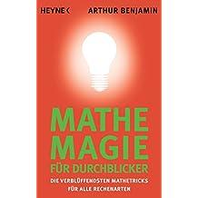 Mathe-Magie für Durchblicker: Die verblüffendsten Mathetricks für alle Rechenarten (German Edition)