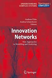 Innovation Networks: New Approaches in Modelling and Analyzing (Understanding Complex Systems)