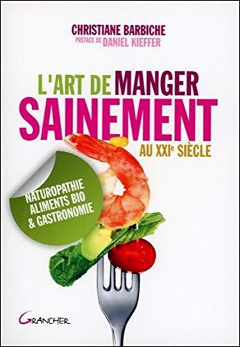 Art de manger sainement au XXIè siècle par Christiane Barbiche
