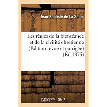 Les règles de la bienséance et de la civilité chrétienne (Edition revue et corrigée) (Éd.1875)