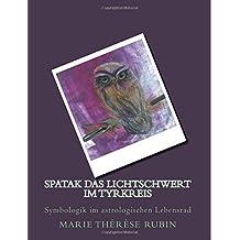 Spatak das Lichtschwert im Tyrkreis: Symbologik im astrologischen Lebensrad
