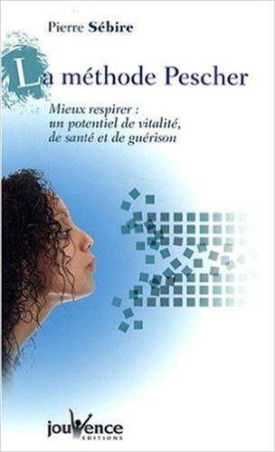 La mthode Pescher : Mieux respirer : un potentiel de vitalit, de sant et de gurison