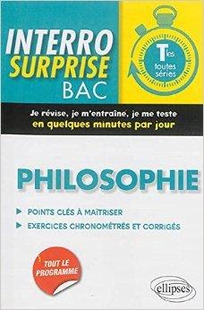 Interro Surprise Bac Philosophie Terminales Toutes Séries de Evelyne Rogue ( 15 juillet 2014 )