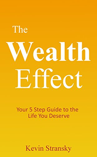The Wealth Effect: Your 5 Step Guide to the Life You Deserve
