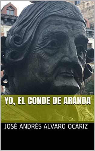 Yo, el conde de Aranda por José Andrés Alvaro Ocáriz