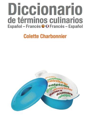 Diccionario de Términos Culinarios francés/español-español/francés por Colette Charbonnier